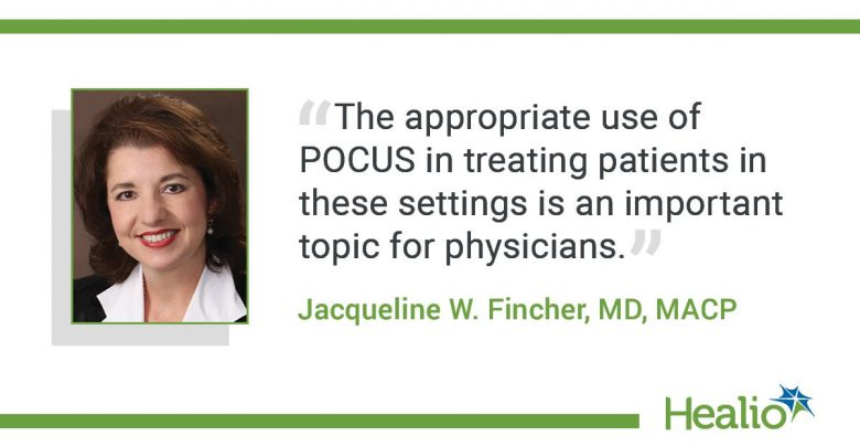 """The quote is: """"The appropriate use of POCUS in treating patients in these settings is an important topic for physicians."""" The source of the quote is: Jacqueline W. Fincher, MD, MACP."""
