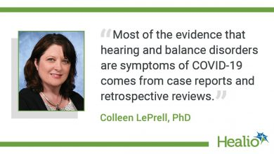 """The quote is: """"Most of the evidence that hearing and balance disorders are symptoms of COVID‐19 comes from case reports and retrospective reviews."""" The source of the quote is Colleen LePrell, PhD."""