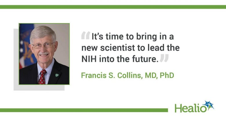 An infographic with a quote that reads: It's time to bring in a new scientist to lead the NIH into the future. The source of the quote is: Francis S. Collins, MD, PhD.